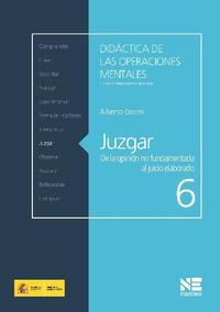 Libro JUZGAR: DE LA OPINION NO FUNDAMENTADA AL JUICIO ELABORADO