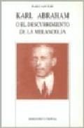 Libro KARL ABRAHAM O EL DESCUBRIMIENTO DE LA MELANCOLIA
