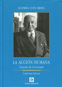 Libro LA ACCION HUMANA: TRATADO DE ECONOMIA