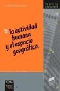 Libro LA ACTIVIDAD HUMANA Y EL ESPACIO GEOGRAFICO