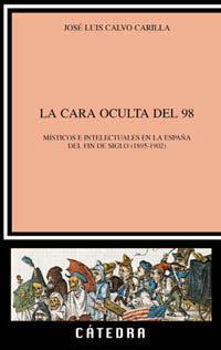 Libro LA CARA OCULTA DEL 98: MISTICOS E INTELECTUALES EN LA ESPAÑA DEL FIN DE SIGLO