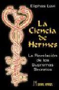 Libro LA CIENCIA DE HERMES: LA REVELACION DE LOS SUPREMOS SECRETOS