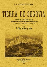 Libro LA COMUNIDAD Y TIERRA DE SEGOVIA : ESTUDIO HISTORICO-LEGAL ACERCA DE SU ORIGEN, EXTENSION, PROPIEDADES, DERECHOS Y ESTADO PRESENTE
