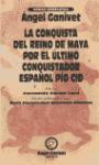 Libro LA CONQUISTA DEL REINO MAYA, POR EL ULTIMO CONQUISTADOR ESPAÑOL P IO CID
