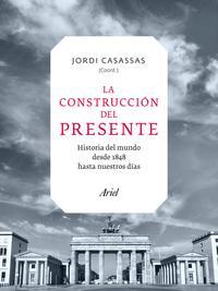 Libro LA CONSTRUCCION DEL PRESENTE: EL MUNDO DE 1848 A NUESTROS DIAS