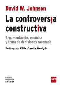 Libro LA CONTROVERSIA CONSTRUCTIVA: ARGUMENTACION, ESCUCHA Y TOMA DE DECISIONES RAZONADAS