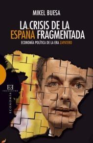 Libro LA CRISIS DE LA ESPAÑA FRAGMENTADA: ECONOMIA POLITICA EN LA ERA D E ZAPATERO