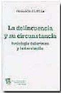 Libro LA DELINCUENCIA Y SU CIRCUNSTANCIA: SOCIOLOGIA DEL CRIMEN Y LA DE SVIACION