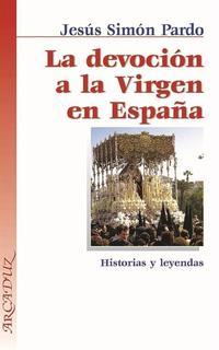 Libro LA DEVOCION A LA VIRGEN EN ESPAÑA: HISTORIAS Y LEYENDAS