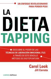 Libro LA DIETA TAPPING: UN ENFOQUE REVOLUCIONARIO PARA PERDER PESO FACILMENTE CON RESULTADOS DURADEROS