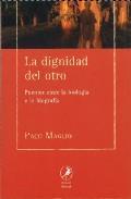 Libro LA DIGNIDAD DEL OTRO: PUENTES ENTRE LA BIOLOGIA Y LA BIOGRAFIA