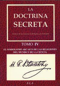 Libro LA DOCTRINA SECRETA, TOMO 4: EL SIMBOLISMO ARCAICO DE LAS RELIGIO NES DEL MUNDO Y DE LA CIENCIA