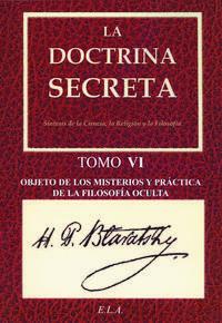 Libro LA DOCTRINA SECRETA, TOMO 6: OBJETO DE LOS MISTERIOS Y PRACTICA D E LA FILOSOFIA OCULTA