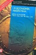 Libro LA ECONOMIA ARGENTINA: DESDE SUS ORIGENES HASTA PRINCIPIOS DEL SI GLO XXI