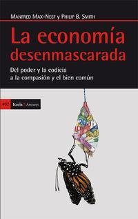 Libro LA ECONOMIA DESENMASCARADA DEL PODER Y LA CODICIA A LA COMPASION Y EL BIEN COMUN
