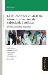 Libro LA EDUCACION EN CIUDADANIA COMO CONSTRUCCION DE SUBJETIVIDAD POLITICA: JOVENES, ESCUELA Y PROYECTOS