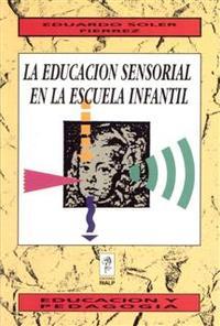 Libro LA EDUCACION SENSORIAL EN LA ESCUELA INFANTIL