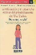 Libro LA EDUCACION Y EL DESARROLLO ESCOLAR DEL PREADOLESCENTE DE 10 A 1 2 AÑOS ¡YA NO SOY UN NIÑO!