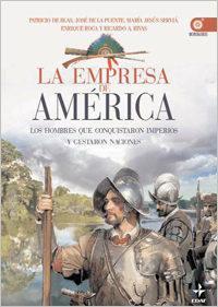 Libro LA EMPRESA DE AMERICA: LOS HOMBRES DE CONQUISTARON IMPERIOS Y GES TARON NACIONES