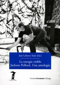 Libro LA ENERGÍA VISIBLE. JACKSON POLLOCK. UNA ANTOLOGÍA