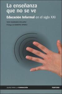 Libro LA ENSEÑANZA QUE NO SE VE: EDUCACION INFORMAL EN EL SIGLO XXI