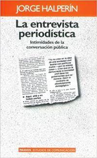 Libro LA ENTREVISTA PERIODISTICA: INTIMIDADES DE LA CONVERSACION PUBLIC A