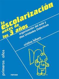 Libro LA ESCOLARIZACION ANTES DE LOS 3 AÑOS: ORGANIZACION DEL AULA Y DI EZ UNIDADES DIDACTICAS