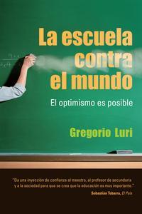Libro LA ESCUELA CONTRA EL MUNDO: EL OPTIMISMO ES POSIBLE