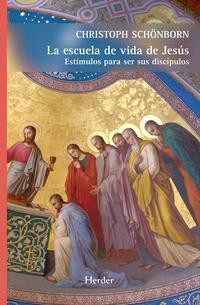 Libro LA ESCUELA DE VIDA DE JESUS: ESTIMULOS PARA SER SUS DISCIPULOS