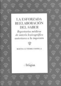 Libro LA ESFORZADA REELABORACION DEL SABER: REPERTORIOS MEDICOS DE INTE RES LEXICOGRAFICO ANTERIORES A LA IMPRENTA