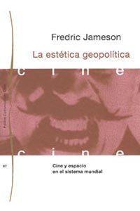 Libro LA ESTETICA GEOPOLITICA: CINE Y ESPACIO EN EL SISTEMA MUNDIAL