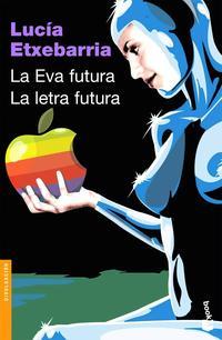 Libro LA EVA FUTURA: COMO SEREMOS LAS MUJERES EN EL SIGLO XXI Y EN QUE MUNDO NOS TOCARA VIVIR; LA LETRA FUTURA: EL DEDO EN LA LLAGA, CUESTIONES SOBRE ARTE, LITERATURA, CREACION Y CRITICA