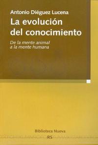 Libro LA EVOLUCION DEL CONOCIMIENTO: DE LA MENTE ANIMAL A LA MENTE HUMA NA