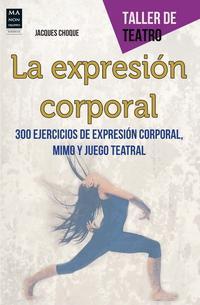 Libro LA EXPRESION CORPORAL: 300 EJERCICIOS DE EXPRESION CORPORAL, MIMO Y JUEGO TEATRAL