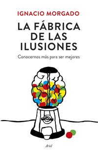 Libro LA FABRICA DE LAS ILUSIONES: CONOCERNOS MAS PARA SER MEJORES
