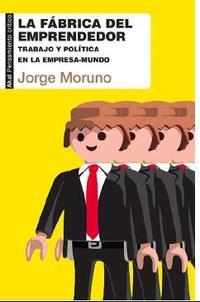 Libro LA FABRICA DEL EMPRENDEDOR: TRABAJO Y POLITICA EN LA EMPRESA- MUNDO