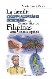Libro LA FAMILIA GOMEZ MARBAN-PAJARES Y LOS ULTIMOS AÑOS DE FILIPINAS COMO COLONIA ESPANOLA
