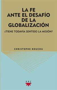 Libro LA FE ANTE EL DESAFIO DE LA GLOBALIZACION. ¿TIENE TODAVIA SENTIDO LA MISION?