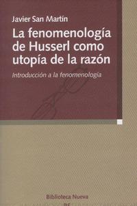 Libro LA FENOMENOLOGIA DE HUSSERL COMO UTOPIA DE LA RAZON: INTRODUCCION A LA FENOMENOLOGIA