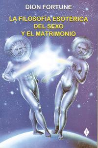 Libro LA FILOSOFIA ESOTERICA DEL SEXO Y EL MATRIMONIO