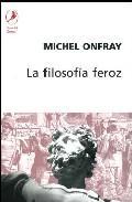 Libro LA FILOSOFIA FEROZ: EJERCICIOS ANARQUISTAS