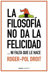 Libro LA FILOSOFÍA NO DA LA FELICIDAD