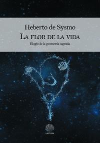 Libro LA FLOR DE LA VIDA: ELOGIO DE LA GEOMETRIA SAGRADA