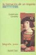 Libro LA FORMACION DE UN IMPERIO, CARLOS V: BIOGRAFIA JOVEN