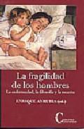 Libro LA FRAGILIDAD DE LOS HOMBRES: LA ENFERMEDAD, LA FILOSOFIA Y LA MU ERTE