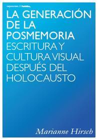 Libro LA GENERACION DE LA POSMEMORIA ESCRITURA Y CULTURA VISUAL DESPUES DEL HOLOCAUSTO