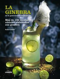Libro LA GINEBRA EN LA GASTRONOMIA DEL SIGLO XXI: MAS DE 100 RECETAS Y COCTELES ELABORADOS CON GINEBRA
