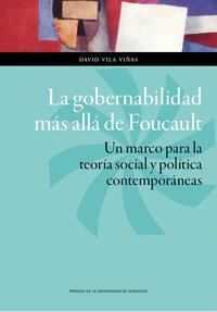 Libro LA GOBERNABILIDAD MAS ALLA DE FOUCAULT: UN MARCO PARA LA TEORIA SOCIAL Y POLITICA