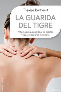Libro LA GUARIDA DEL TIGRE: ANTIGIMNASIA PARA EL DOLOR DE ESPALDA Y LAS CONTRACTURAS MUSCULARES