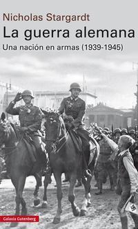Libro LA GUERRA ALEMANA: UNA NACION EN ARMAS, 1939-1945